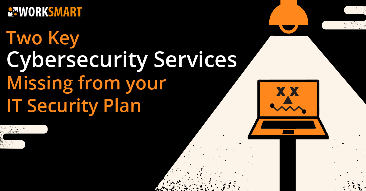 A blog about two cybersecurity services that are likely missing from your IT security plan.