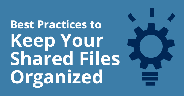 Best Practices to Keep Your Shared Files Organized